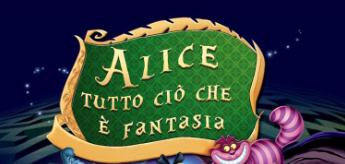 ALICE TUTTO CIO' CHE E' FANTASIA